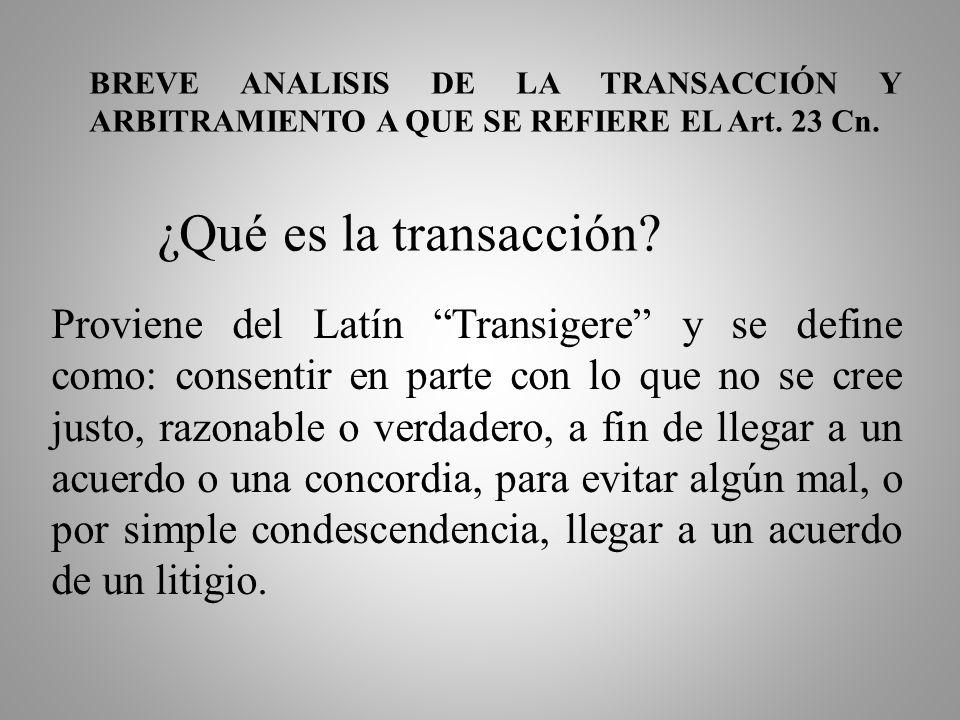 BREVE ANALISIS DE LA TRANSACCIÓN Y ARBITRAMIENTO A QUE SE REFIERE EL Art. 23 Cn.