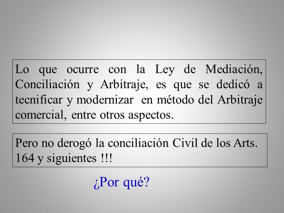 Lo que ocurre con la Ley de Mediación, Conciliación y Arbitraje, es que se dedicó a tecnificar y modernizar en método del Arbitraje comercial, entre otros aspectos.