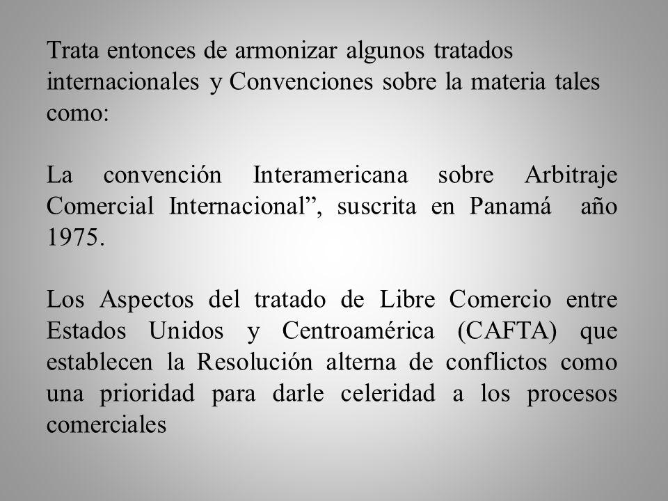 Trata entonces de armonizar algunos tratados internacionales y Convenciones sobre la materia tales como: