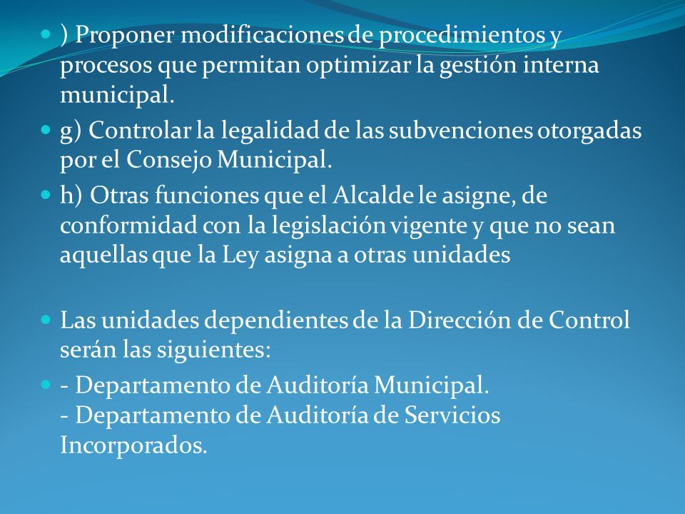 ) Proponer modificaciones de procedimientos y procesos que permitan optimizar la gestión interna municipal.