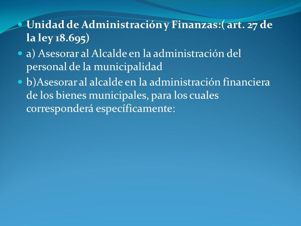 Unidad de Administración y Finanzas:( art. 27 de la ley 18.695)