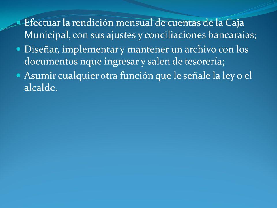 Efectuar la rendición mensual de cuentas de la Caja Municipal, con sus ajustes y conciliaciones bancaraias;