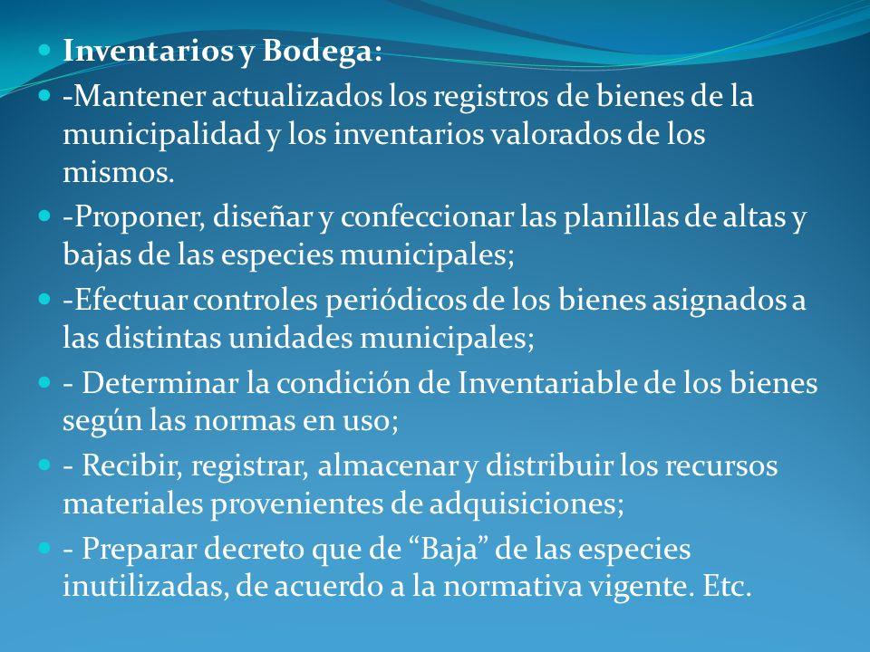 Inventarios y Bodega: -Mantener actualizados los registros de bienes de la municipalidad y los inventarios valorados de los mismos.