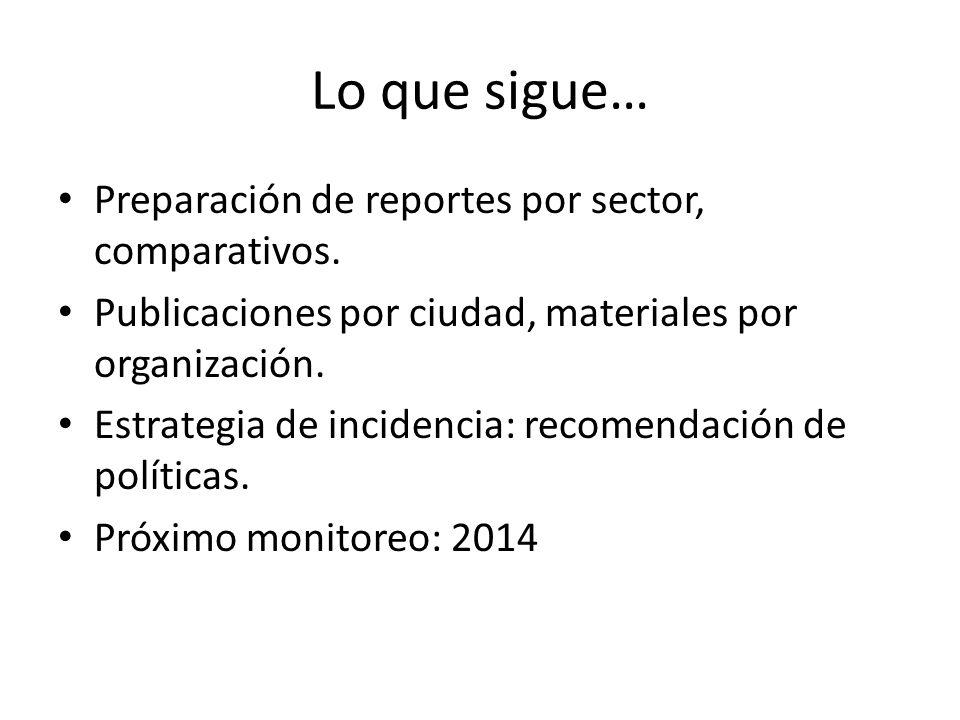 Lo que sigue… Preparación de reportes por sector, comparativos.