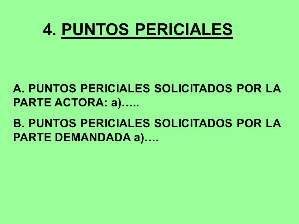 4. PUNTOS PERICIALES A. PUNTOS PERICIALES SOLICITADOS POR LA PARTE ACTORA: a)…..