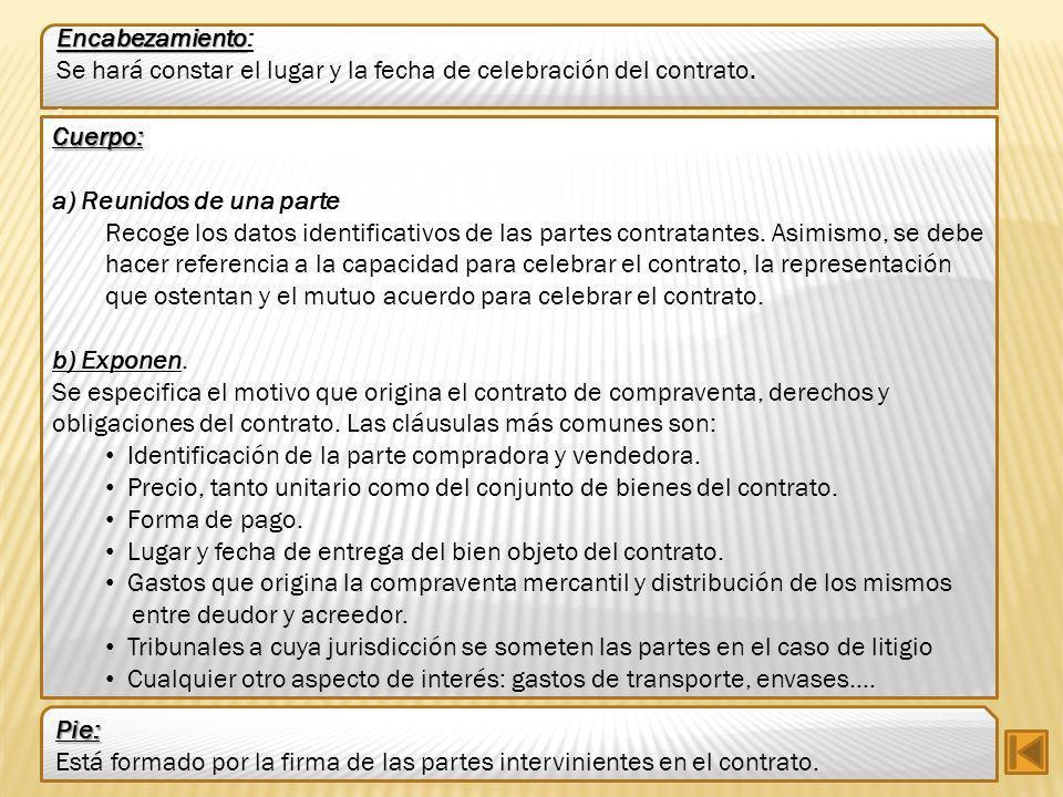 Encabezamiento: Se hará constar el lugar y la fecha de celebración del contrato. . Cuerpo: a) Reunidos de una parte.