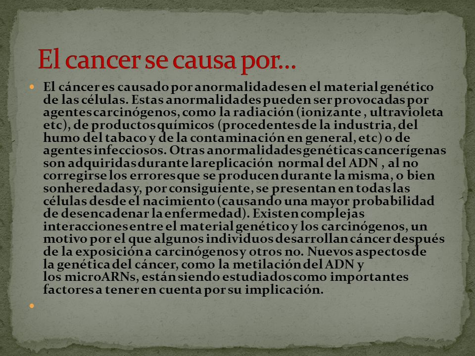 El cancer se causa por...