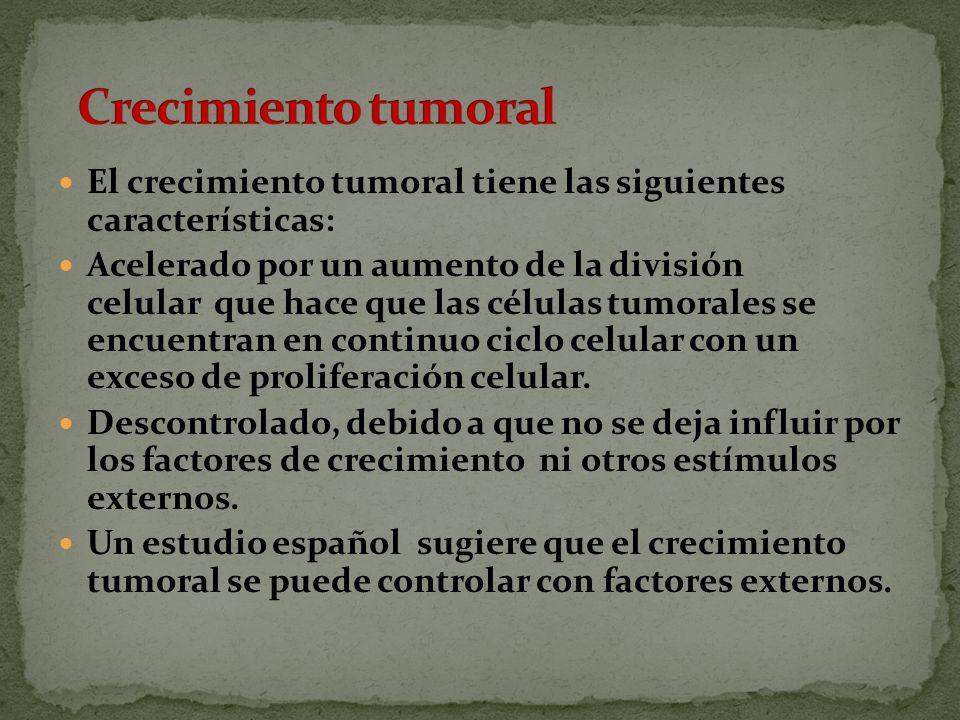 Crecimiento tumoral El crecimiento tumoral tiene las siguientes características: