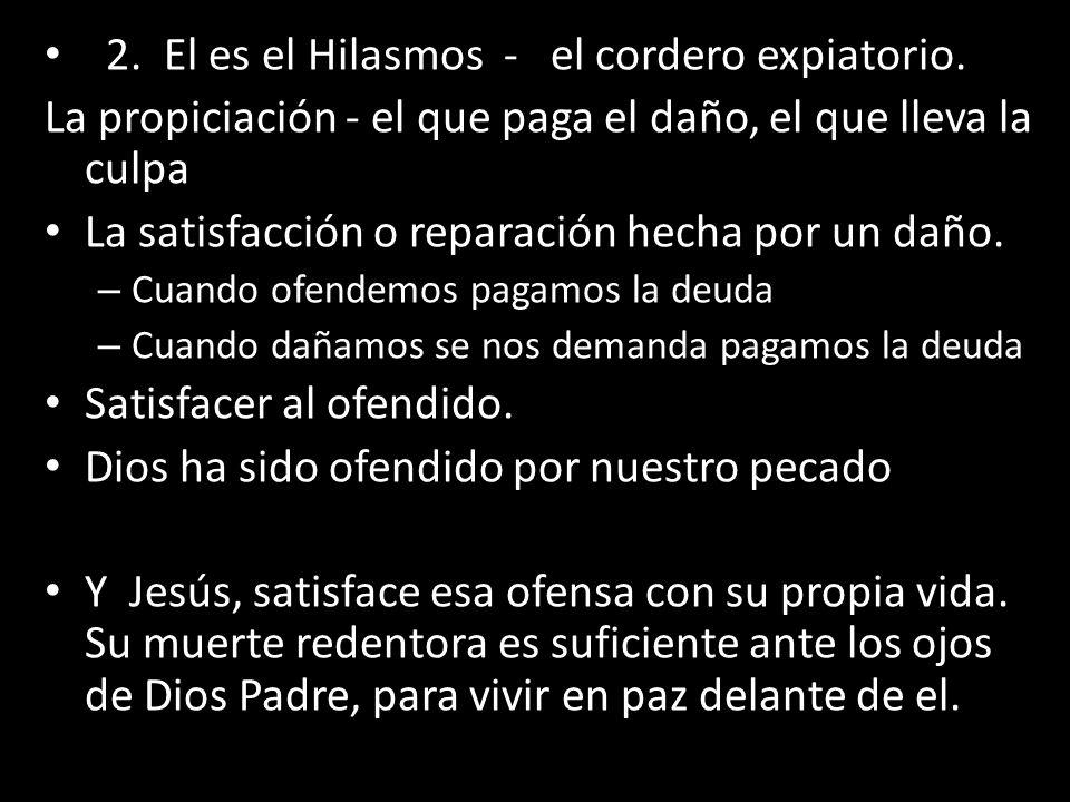 2. El es el Hilasmos - el cordero expiatorio.