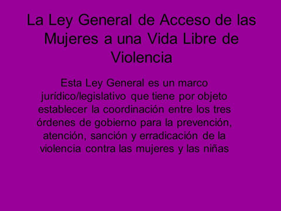 La Ley General de Acceso de las Mujeres a una Vida Libre de Violencia