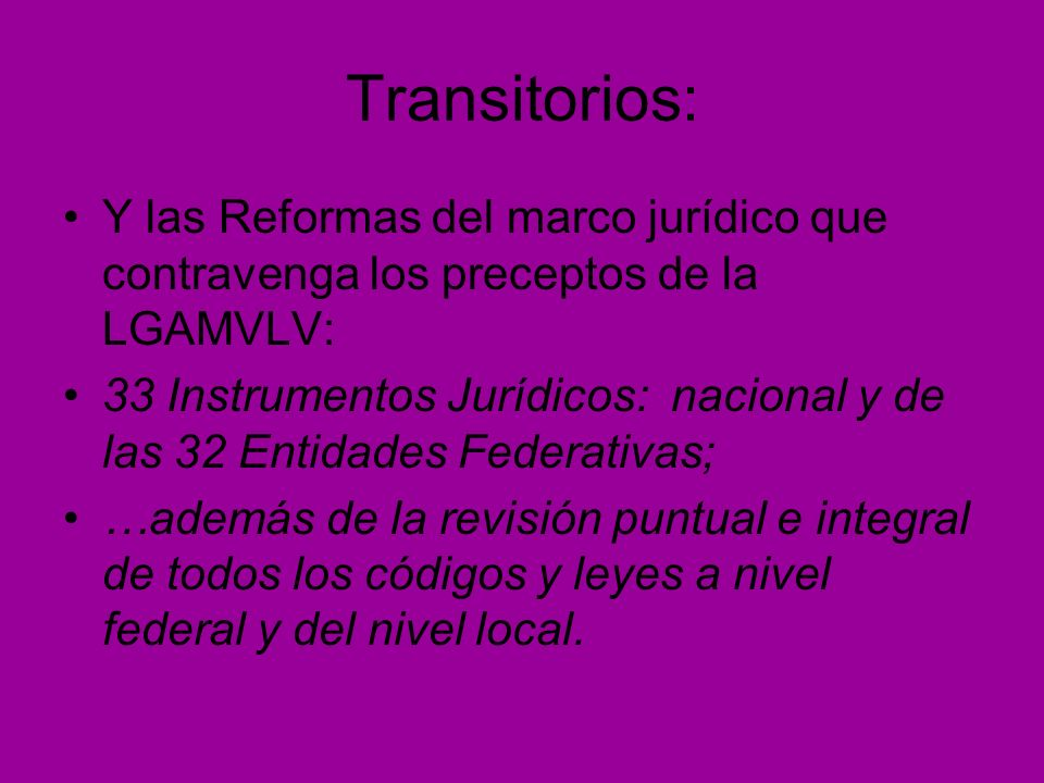 Transitorios: Y las Reformas del marco jurídico que contravenga los preceptos de la LGAMVLV:
