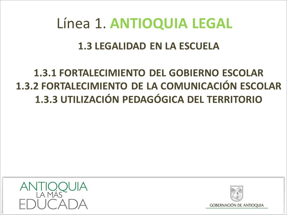 Línea 1. ANTIOQUIA LEGAL 1.3 LEGALIDAD EN LA ESCUELA