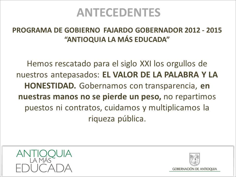 ANTECEDENTES PROGRAMA DE GOBIERNO FAJARDO GOBERNADOR 2012 - 2015. ANTIOQUIA LA MÁS EDUCADA