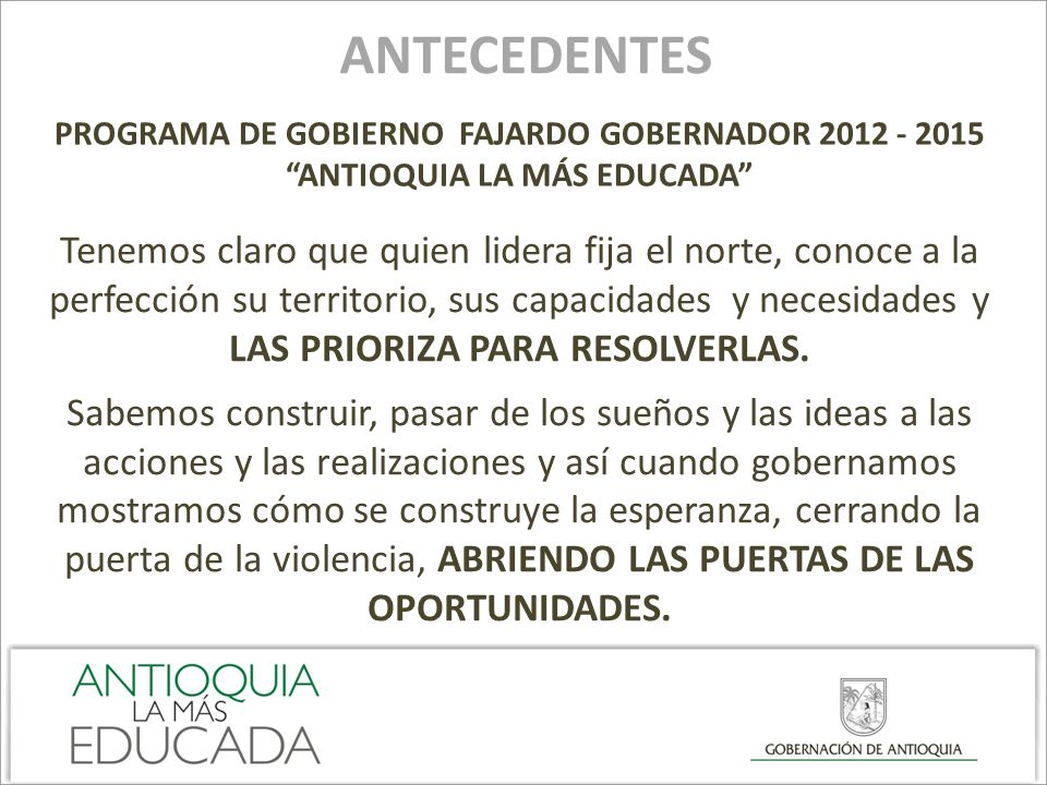 ANTECEDENTESPROGRAMA DE GOBIERNO FAJARDO GOBERNADOR 2012 - 2015. ANTIOQUIA LA MÁS EDUCADA