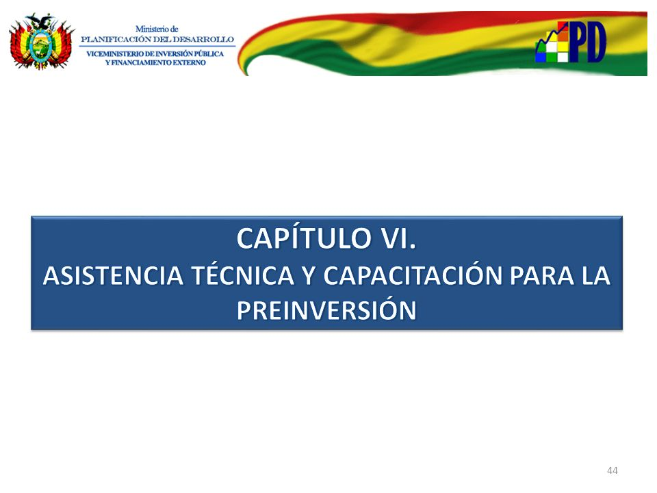 CAPÍTULO VI. ASISTENCIA TÉCNICA Y CAPACITACIÓN PARA LA PREINVERSIÓN