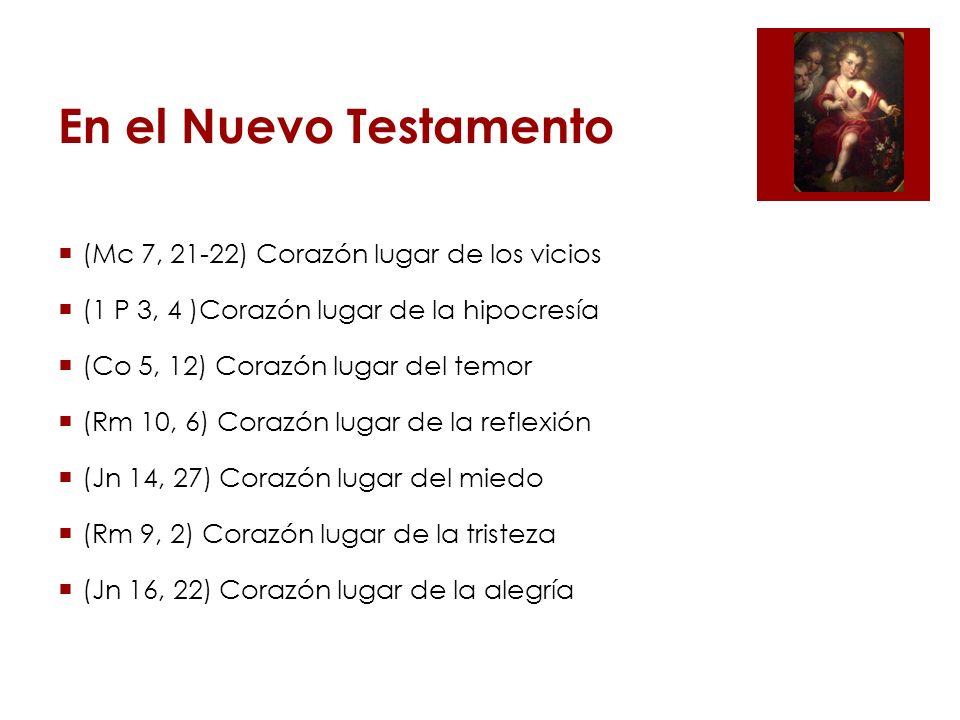 En el Nuevo Testamento (Mc 7, 21-22) Corazón lugar de los vicios