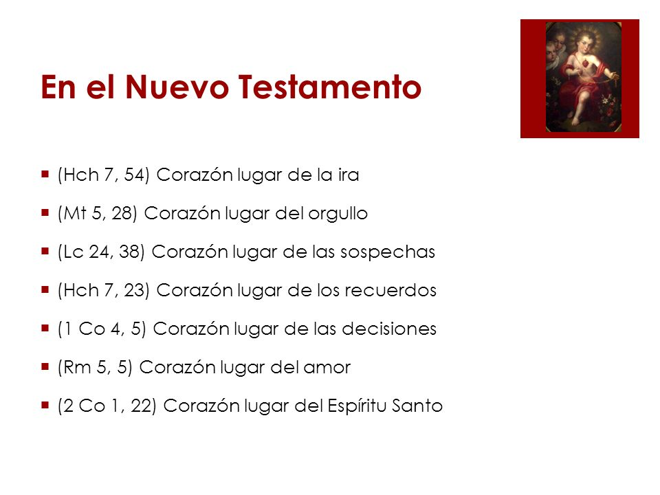 En el Nuevo Testamento (Hch 7, 54) Corazón lugar de la ira