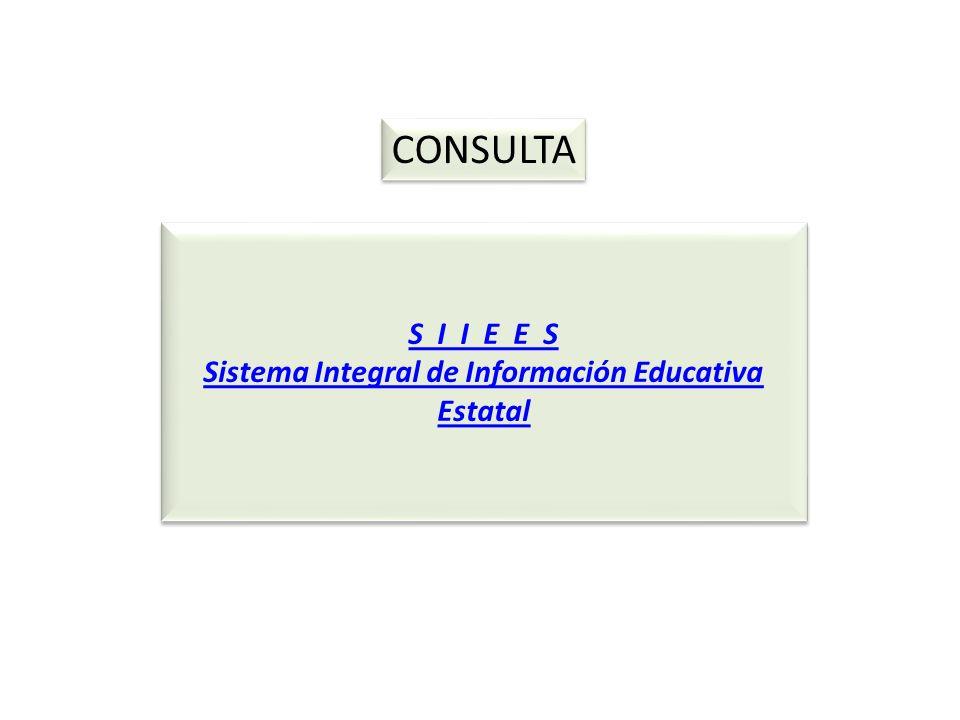 S I I E E S Sistema Integral de Información Educativa Estatal