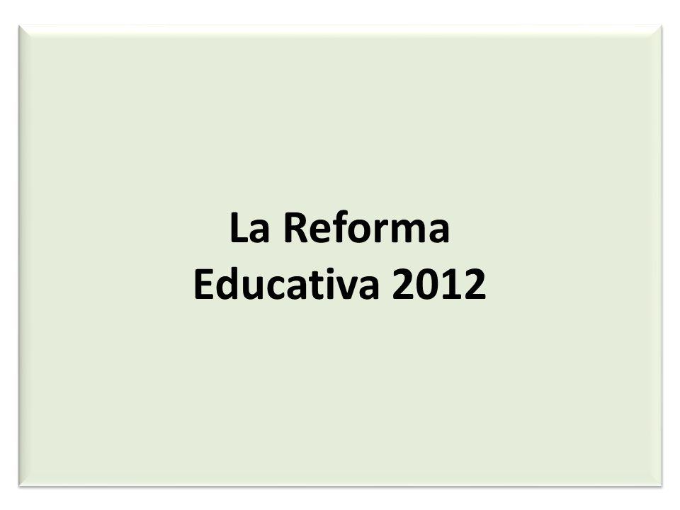 La Reforma Educativa 2012