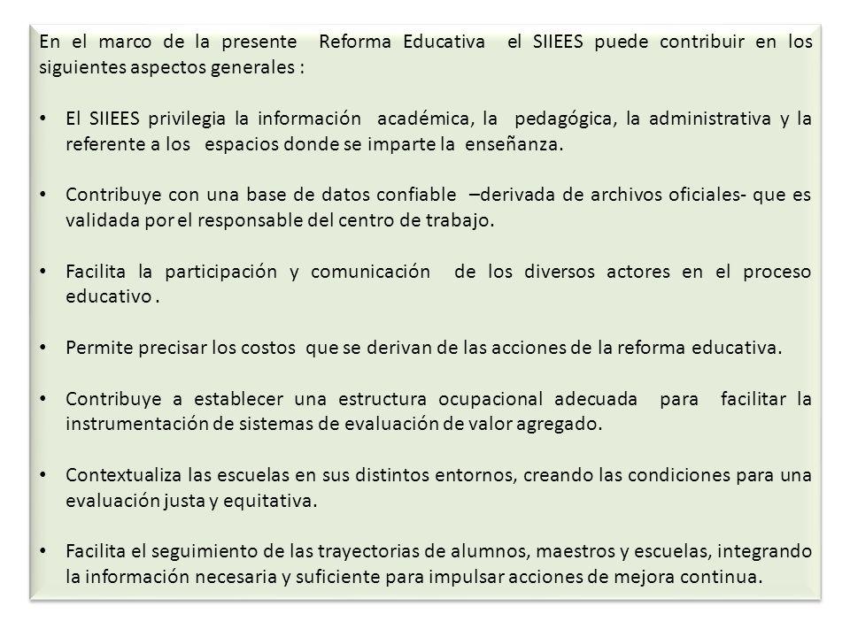 En el marco de la presente Reforma Educativa el SIIEES puede contribuir en los siguientes aspectos generales :