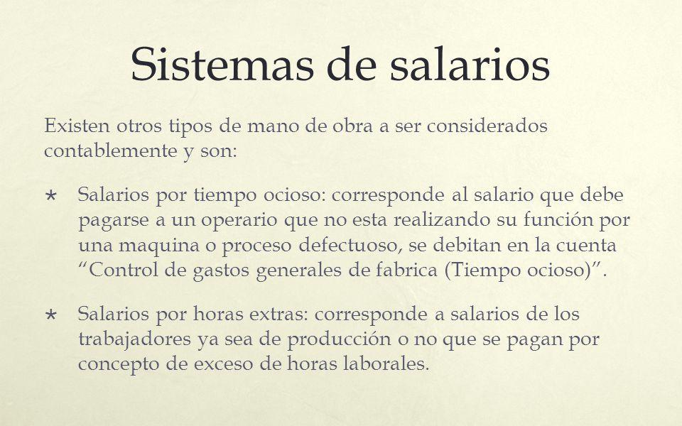 Sistemas de salarios Existen otros tipos de mano de obra a ser considerados contablemente y son: