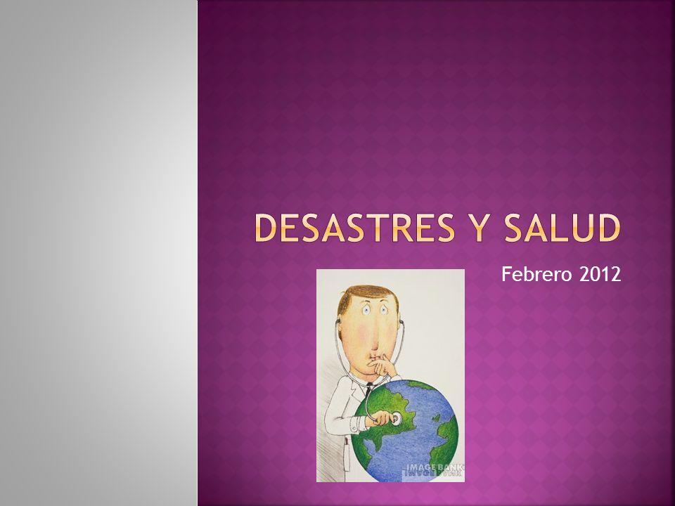 Desastres y salud Febrero 2012