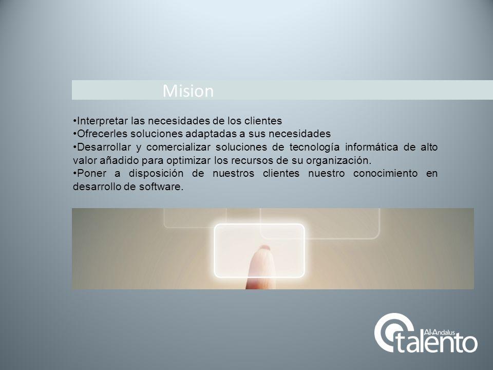 Mision Interpretar las necesidades de los clientes