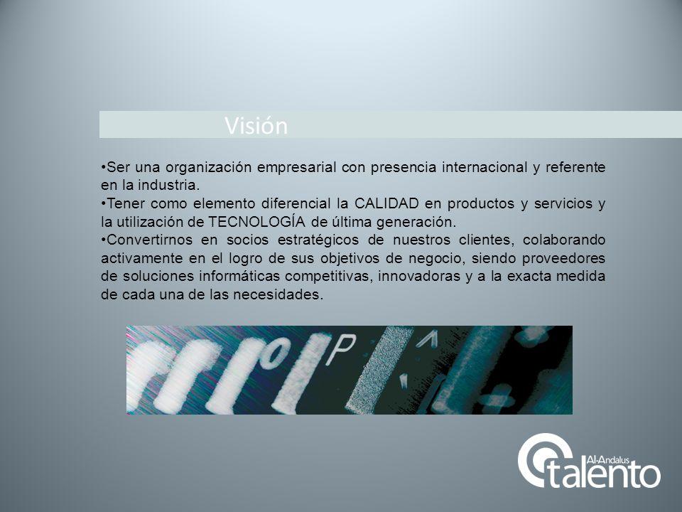 Visión Ser una organización empresarial con presencia internacional y referente en la industria.