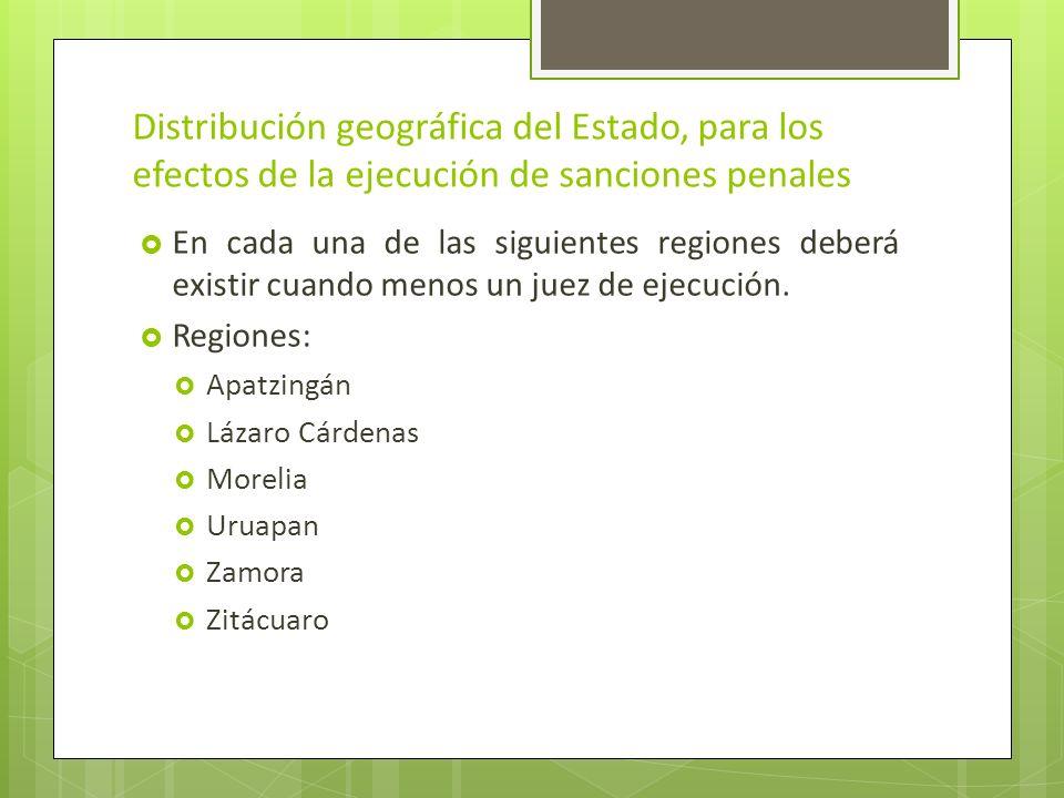 Distribución geográfica del Estado, para los efectos de la ejecución de sanciones penales