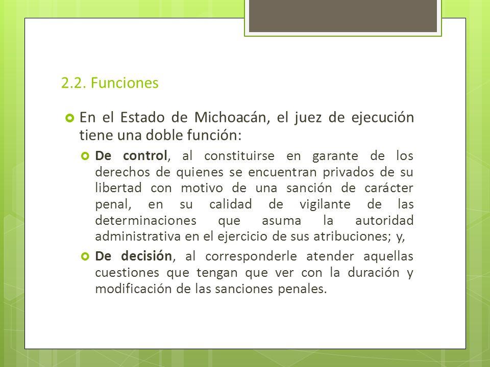 2.2. Funciones En el Estado de Michoacán, el juez de ejecución tiene una doble función: