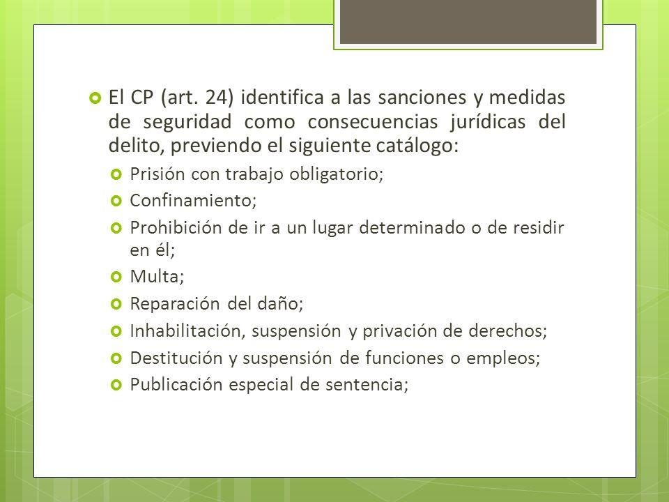 El CP (art. 24) identifica a las sanciones y medidas de seguridad como consecuencias jurídicas del delito, previendo el siguiente catálogo:
