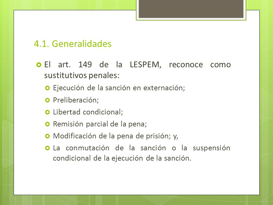 4.1. Generalidades El art. 149 de la LESPEM, reconoce como sustitutivos penales: Ejecución de la sanción en externación;