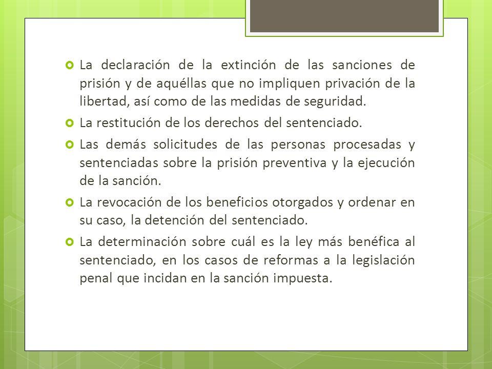 La declaración de la extinción de las sanciones de prisión y de aquéllas que no impliquen privación de la libertad, así como de las medidas de seguridad.