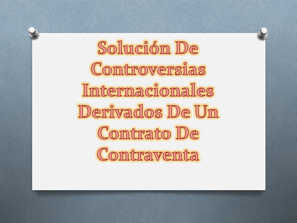Solución De Controversias Internacionales Derivados De Un Contrato De Contraventa
