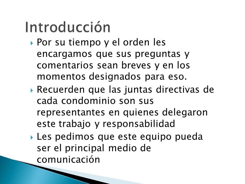 Introducción Por su tiempo y el orden les encargamos que sus preguntas y comentarios sean breves y en los momentos designados para eso.