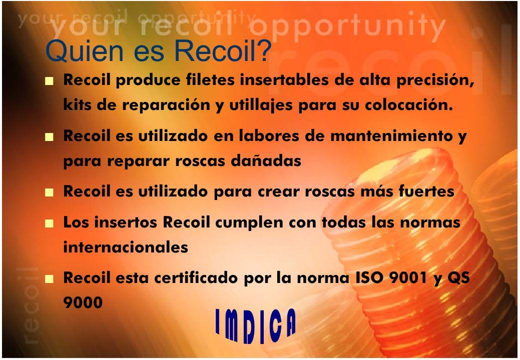 Quien es Recoil Recoil produce filetes insertables de alta precisión, kits de reparación y utillajes para su colocación.