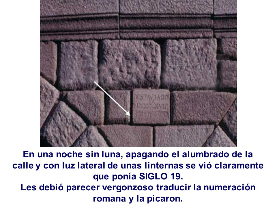 En una noche sin luna, apagando el alumbrado de la calle y con luz lateral de unas linternas se vió claramente que ponía SIGLO 19.