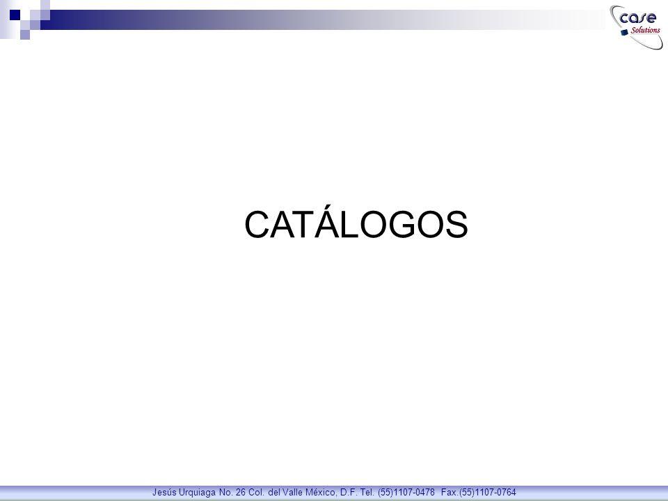 CATÁLOGOS Jesús Urquiaga No. 26 Col. del Valle México, D.F. Tel. (55)1107-0478 Fax.(55)1107-0764