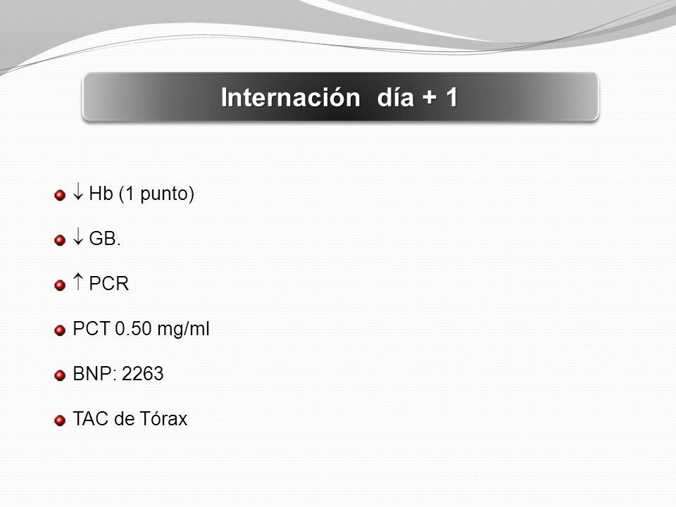 Internación día + 1  Hb (1 punto)  GB.  PCR PCT 0.50 mg/ml