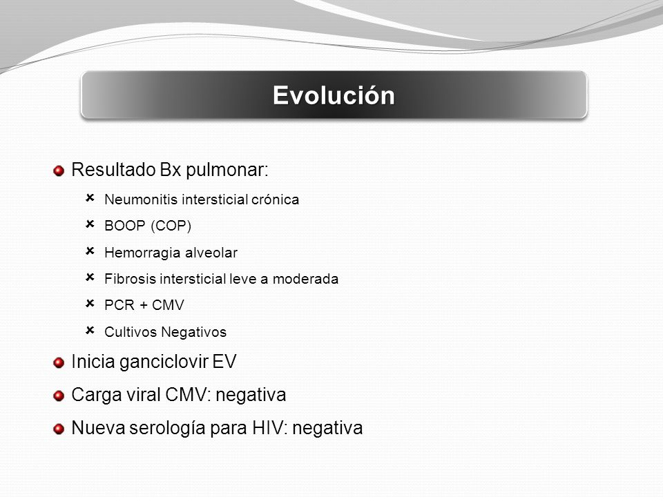 Evolución Resultado Bx pulmonar: Inicia ganciclovir EV