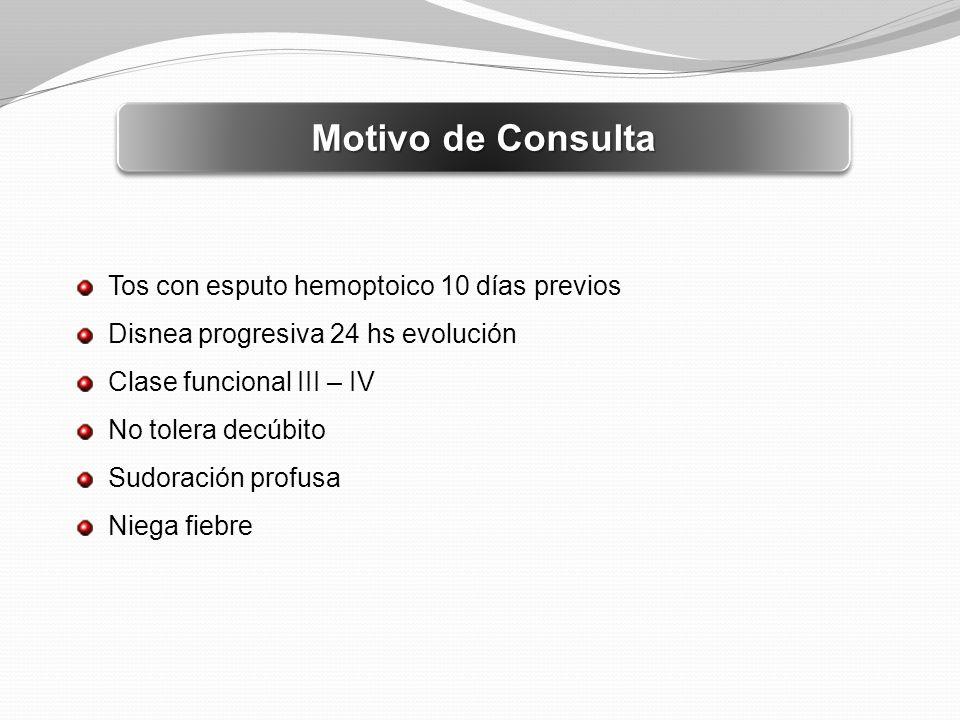 Motivo de Consulta Tos con esputo hemoptoico 10 días previos