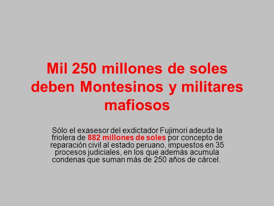 Mil 250 millones de soles deben Montesinos y militares mafiosos