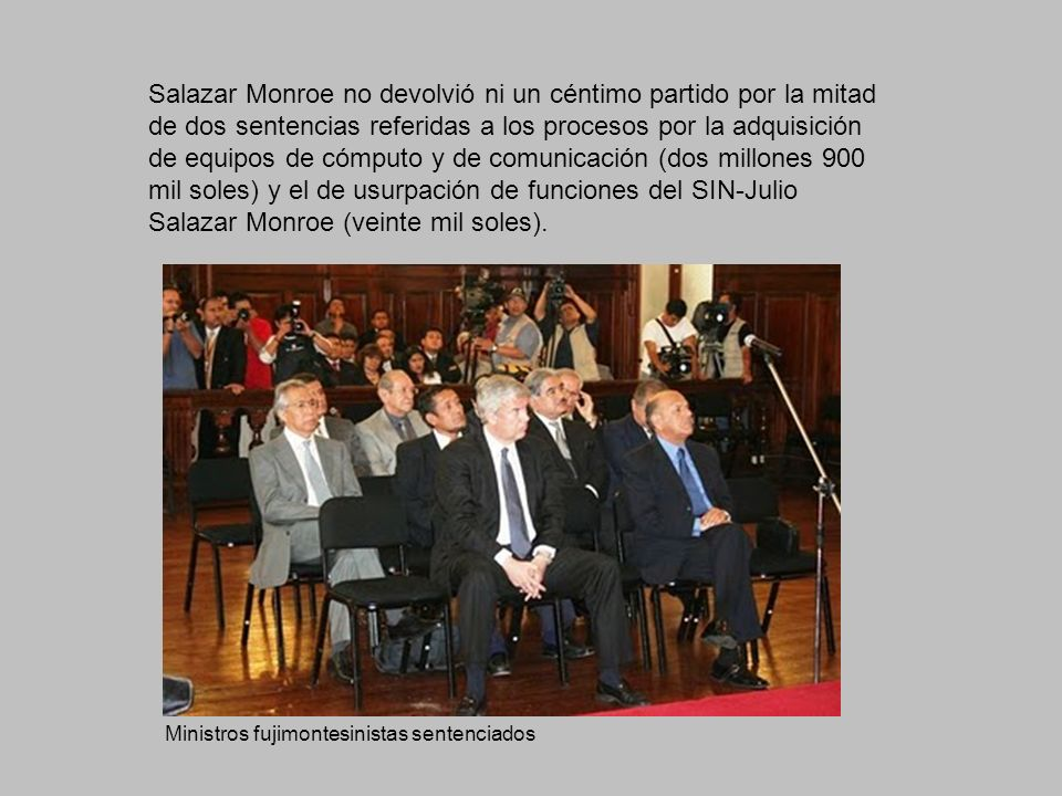 Salazar Monroe no devolvió ni un céntimo partido por la mitad de dos sentencias referidas a los procesos por la adquisición de equipos de cómputo y de comunicación (dos millones 900 mil soles) y el de usurpación de funciones del SIN-Julio Salazar Monroe (veinte mil soles).
