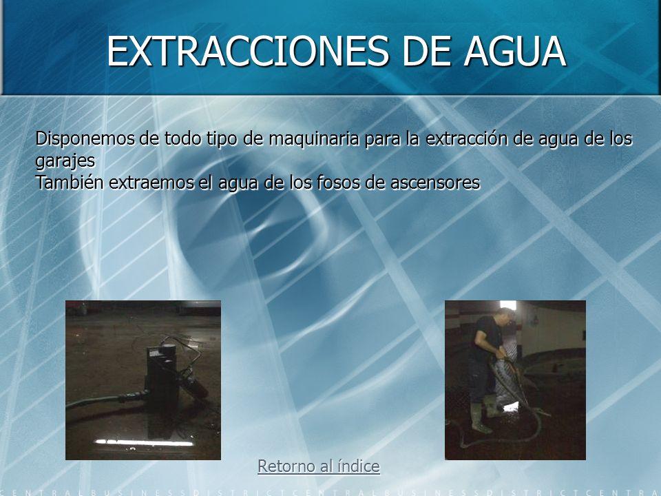 EXTRACCIONES DE AGUA Disponemos de todo tipo de maquinaria para la extracción de agua de los. garajes.