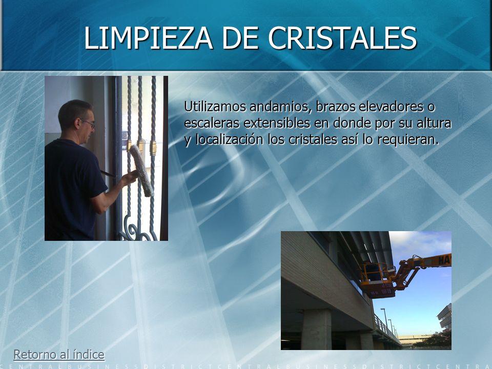 LIMPIEZA DE CRISTALES Utilizamos andamios, brazos elevadores o