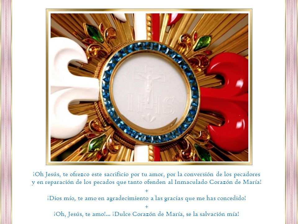 ¡Oh, Jesús, te amo!... ¡Dulce Corazón de María, se la salvación mía!