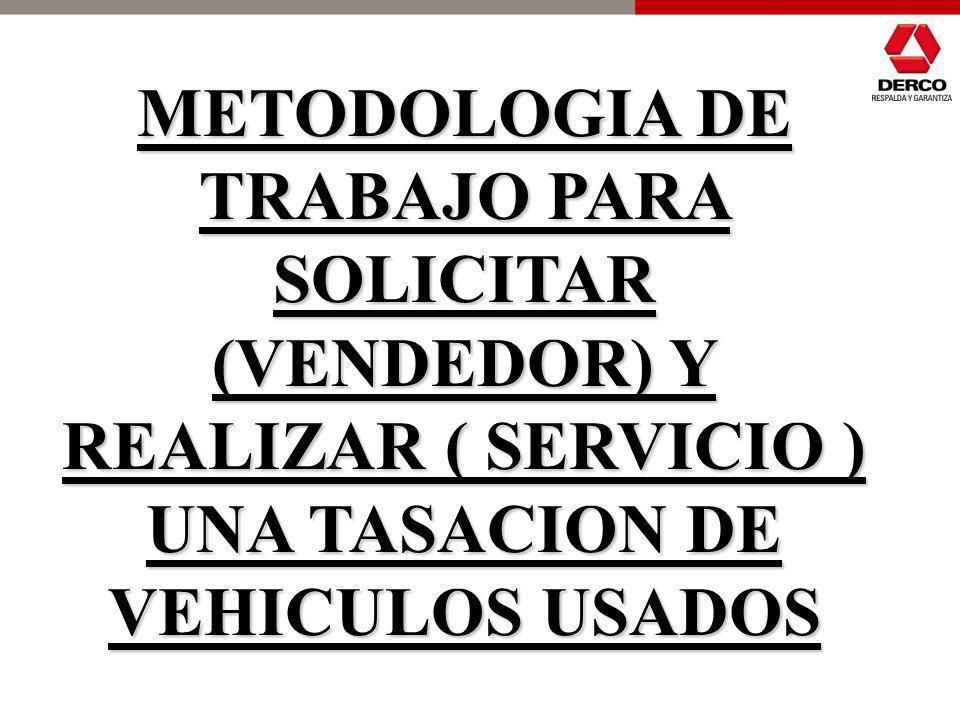 METODOLOGIA DE TRABAJO PARA SOLICITAR (VENDEDOR) Y REALIZAR ( SERVICIO ) UNA TASACION DE VEHICULOS USADOS