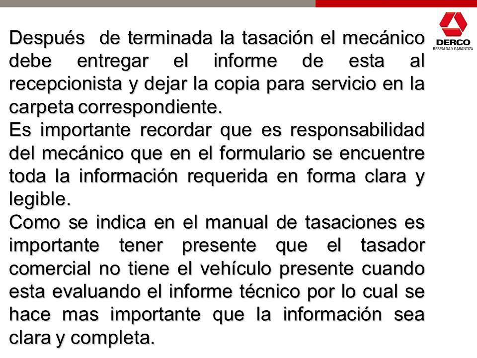 Después de terminada la tasación el mecánico debe entregar el informe de esta al recepcionista y dejar la copia para servicio en la carpeta correspondiente.
