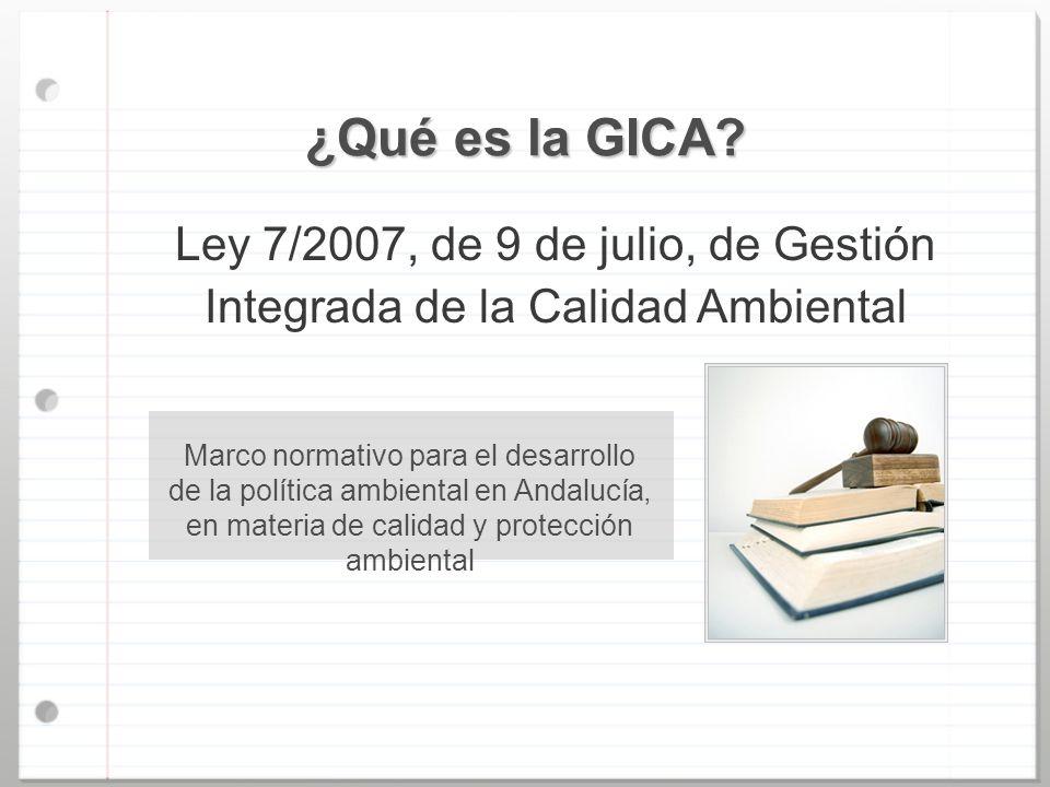 ¿Qué es la GICA Ley 7/2007, de 9 de julio, de Gestión Integrada de la Calidad Ambiental.