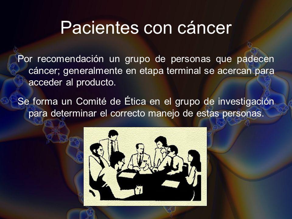 Pacientes con cáncerPor recomendación un grupo de personas que padecen cáncer; generalmente en etapa terminal se acercan para acceder al producto.